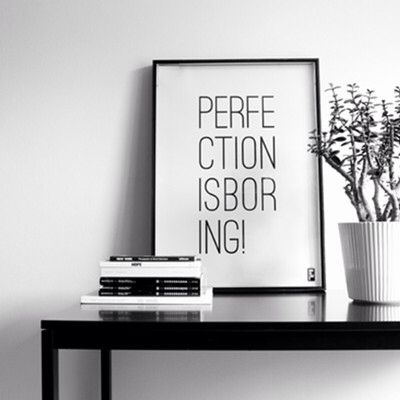 Perfection is boring!