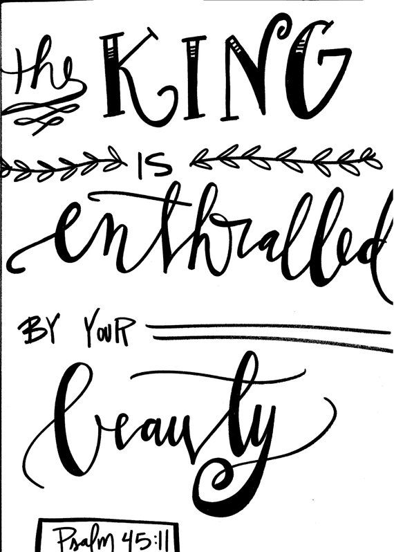 The king is enthralled by your beauty. Psalm by ledbygracedesigns
