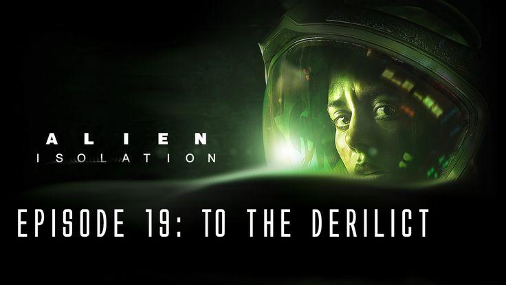 Alien: Isolation - Ep 19 - To the Derilict