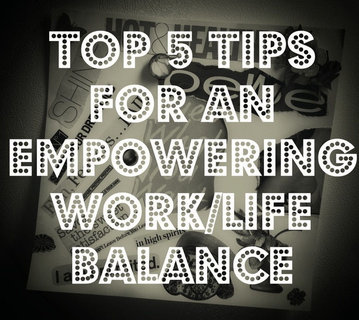 Top 5 Tips for an Empowering Work