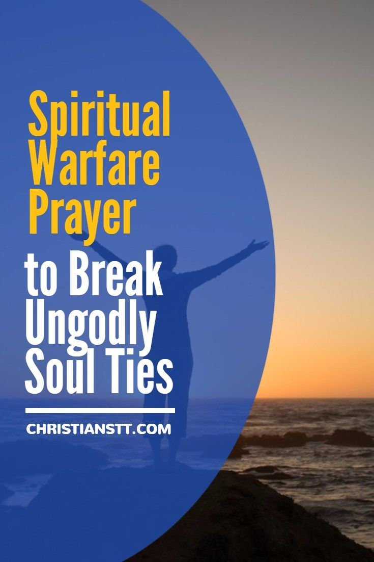 Spiritual Warfare Prayer to Break Ungodly Soul Ties.