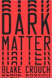 Dark Matter by Blake Crouch is tipped to be THE sci-fi thriller of the summer.