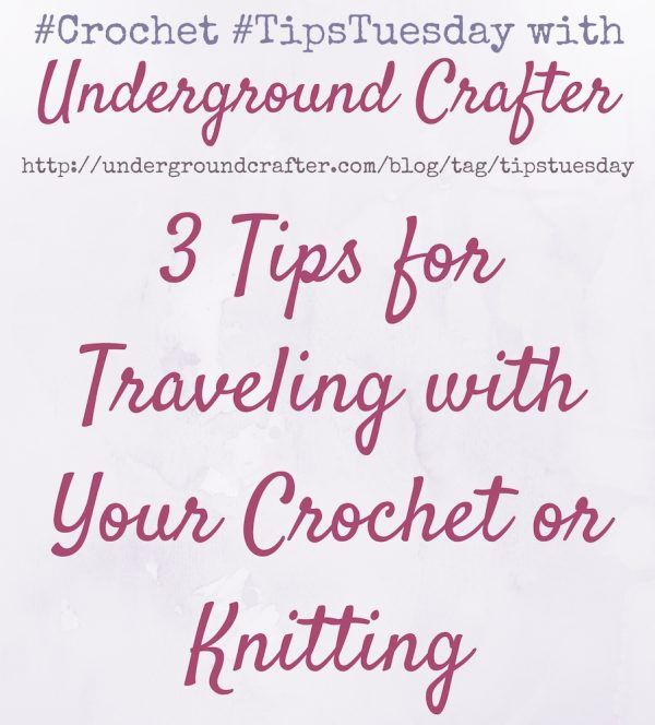 3 Tips for Traveling with Your Crochet or Knitting on