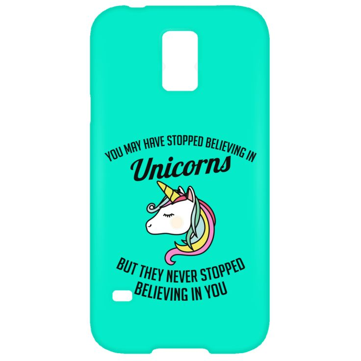 You May Have Stopped Believing In Unicorns But They Never Stopped Believing In You Samsung Galaxy S5 Case