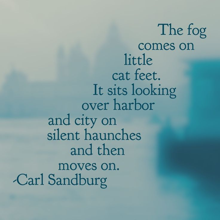 """The Fog"" by Carl Sandburg. #WordSwagApp Note: One of my All- Time Favorite Poems. So Descriptive. <3"