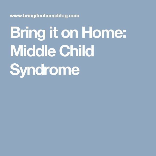 Bring it on Home: Middle Child Syndrome