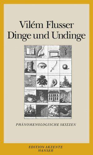 Vilém Flusser – Dinge und Undinge: Phänomenologische Skizzen
