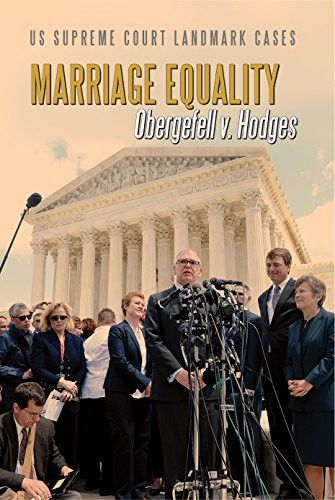 Marriage Equality: Obergefell V. Hodges (Us Supreme Court Landmark Cases)