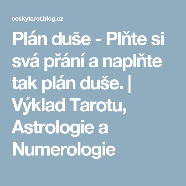 Plán duše - Plňte si svá přání a naplňte tak plán duše. | Výklad Tarotu, Astrologie a Numerologie