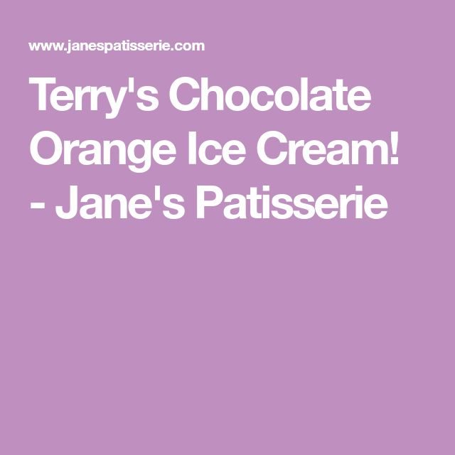 Terry's Chocolate Orange Ice Cream! - Jane's Patisserie
