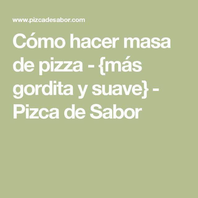 Cómo hacer masa de pizza - {más gordita y suave} - Pizca de Sabor