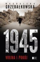 """Magdalena Grzebałkowska """"1945. Wojna i pokój"""" (1. miejsce w plebiscycie Radiowego Domu Kultury Trójki)"""