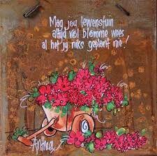 Mag jou lewenstuin altyd vol blomme wees... - deur Anthea Art __[AntheaKlopper/FB] #Afrikaans #BesteWense