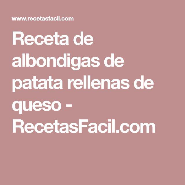 Receta de albondigas de patata rellenas de queso - RecetasFacil.com
