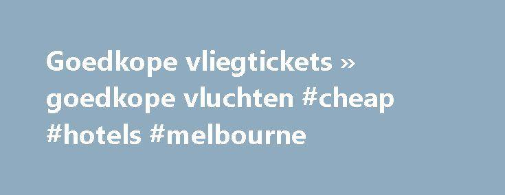 Goedkope vliegtickets » goedkope vluchten #cheap #hotels #melbourne http://cheap.nef2.com/goedkope-vliegtickets-goedkope-vluchten-cheap-hotels-melbourne/  #cheap tickets to dubai # Reizen tegen lang vervlogen prijzen Ben je op zoek naar goedkope vliegtickets? Dankzij CheapTickets.be kan je reizen tegen lang vervlogen prijzen. Met onze krachtige zoekmachine doorzoeken we de vliegtickets van zo'n 800 airlines naar wel 9000 bestemmingen wereldwijd. De goedkoopste tickets tonen we in één handig…