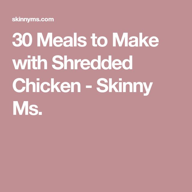 30 Meals to Make with Shredded Chicken - Skinny Ms.