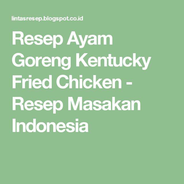 Resep Ayam Goreng Kentucky Fried Chicken - Resep Masakan Indonesia
