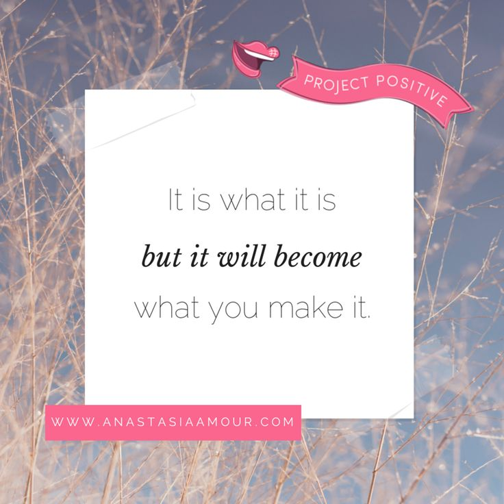 Remember - in every situation, we have a choice. It is what it is, but it will become *what you make it*! <3 #ProjectPositive  www.anastasiaamour.com
