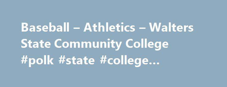 Baseball – Athletics – Walters State Community College #polk #state #college #online #courses http://north-carolina.remmont.com/baseball-athletics-walters-state-community-college-polk-state-college-online-courses/  # About learn about our college Admissions Investing in yourself pays lifelong dividends Financial Aid Helping students pay for college Academics Providing university transfer and in-demand career programs Student Services Helping students succeed Workforce Training Offering…