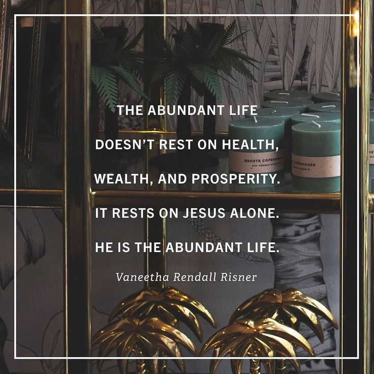 Jesus is the abundant life.