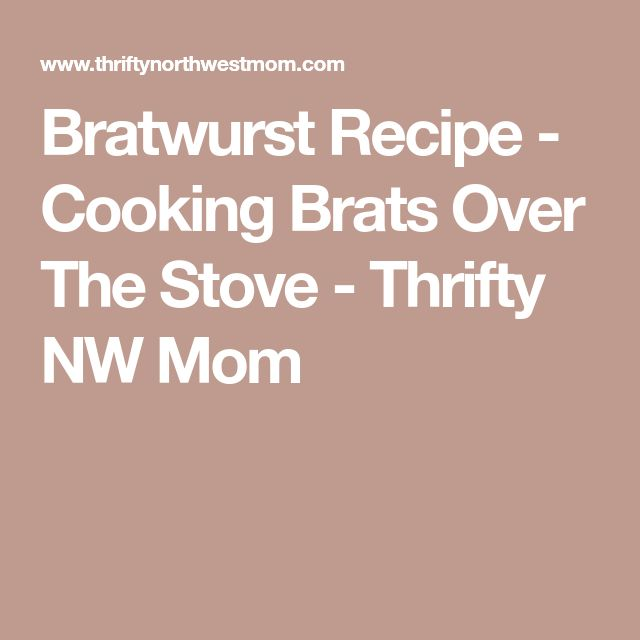 Bratwurst Recipe - Cooking Brats Over The Stove - Thrifty NW Mom