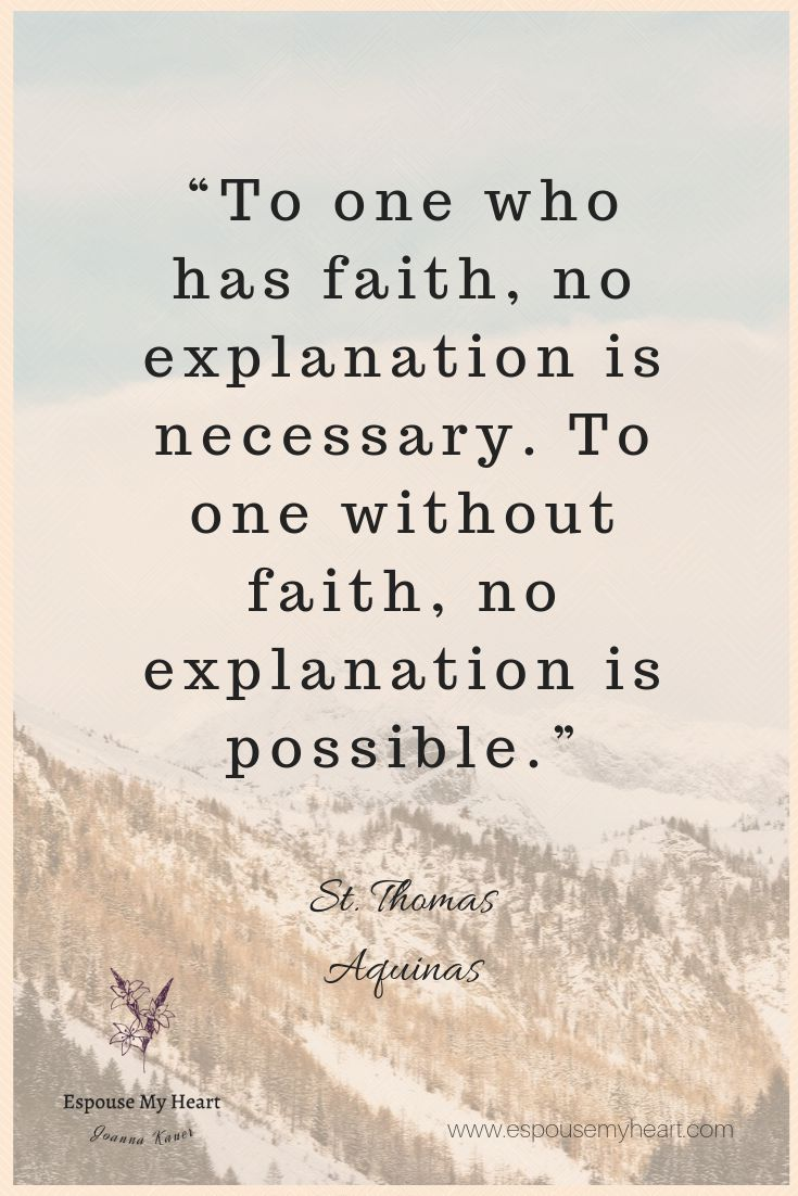 """To one who has faith, no explanation is necessary. To one without faith, no exp… – Catholic Saint Quotes"