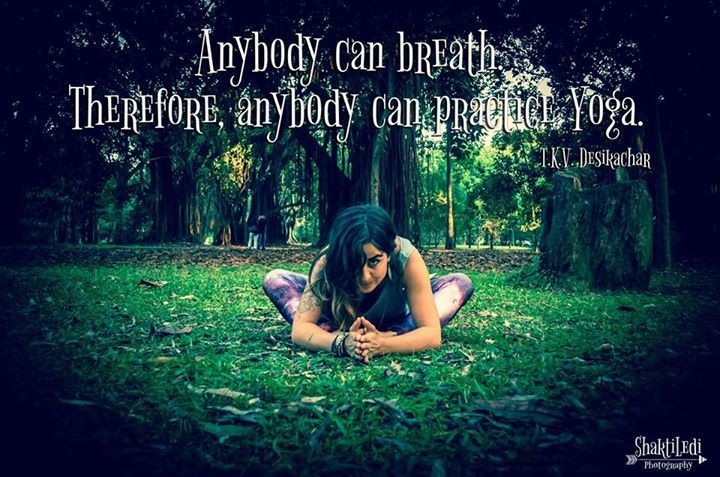 Anybody can breath. Therefore, anybody can practice Yoga. T.K.V.Desikachar https://www.facebook.com/bhairaviyoga.om/photos/p.829291323786913/829291323786913/?type=1