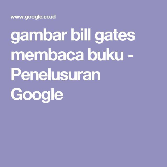 gambar bill gates membaca buku - Penelusuran Google