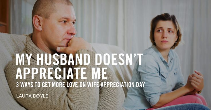 3 Ways to Get More Love on Wife Appreciation Day How to go from feeling taken for granted to having a culture of gratitude in your home.