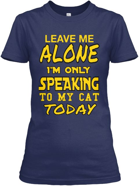Leave  Me Alone I'm Only Speaking To My Cat Today Navy Women's T-Shirt Front