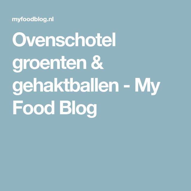 Ovenschotel groenten & gehaktballen - My Food Blog