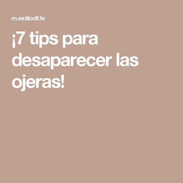 ¡7 tips para desaparecer las ojeras!