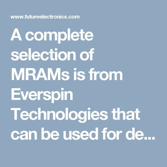 A complete selection of MRAMs is from Everspin Technologies that can be used for devices that require a magnetoresistive / magnetic random access memory chip or an SPI MRAM. Also good for knowing what is an MRAM memory chip.