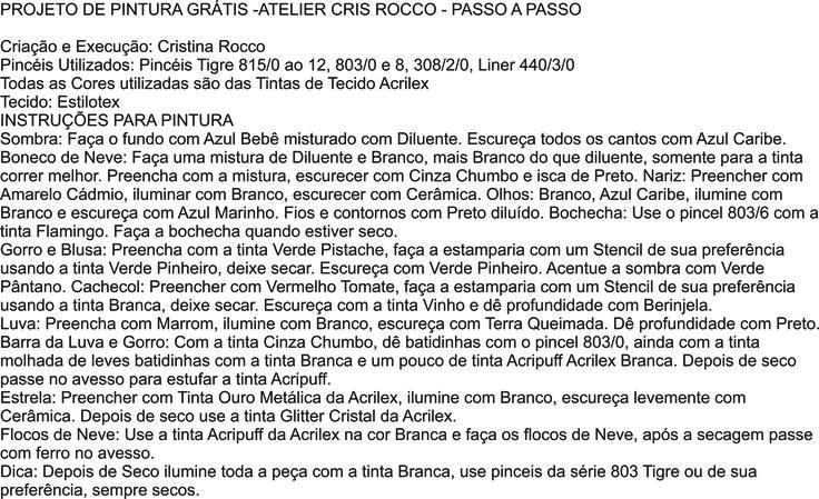PROJETO DE PINTURA GRÁTIS -ATELIER CRIS ROCCO - PASSO A PASSO  Criação e Execução: Cristina Rocco Pincéis Utilizados: Pincéis Tigre 815/0 ao 12, 803/0 e 8, 308/2/0, Liner 440/3/0 Todas as Cores utilizadas são das Tintas de Tecido Acrilex Tecido: Estilotex INSTRUÇÕES PARA PINTURA Sombra: Faça o fundo com Azul Bebê misturado com Diluente. Escureça todos os cantos com Azul Caribe. Boneco de Neve: Faça uma mistura de Diluente e Branco, mais Branco do que diluente, somente para a tinta correr…