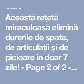 Această rețetă miraculoasă elimină durerile de spate, de articulații și de picioare în doar 7 zile! - Page 2 of 2 - Secretele.com