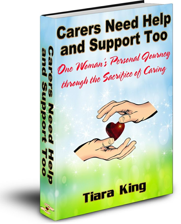 Carers Need Help and Support Too! One Woman's Personal Journey through the Sacrifice of Caring - available at http://www.amazon.com/author/tiaraking