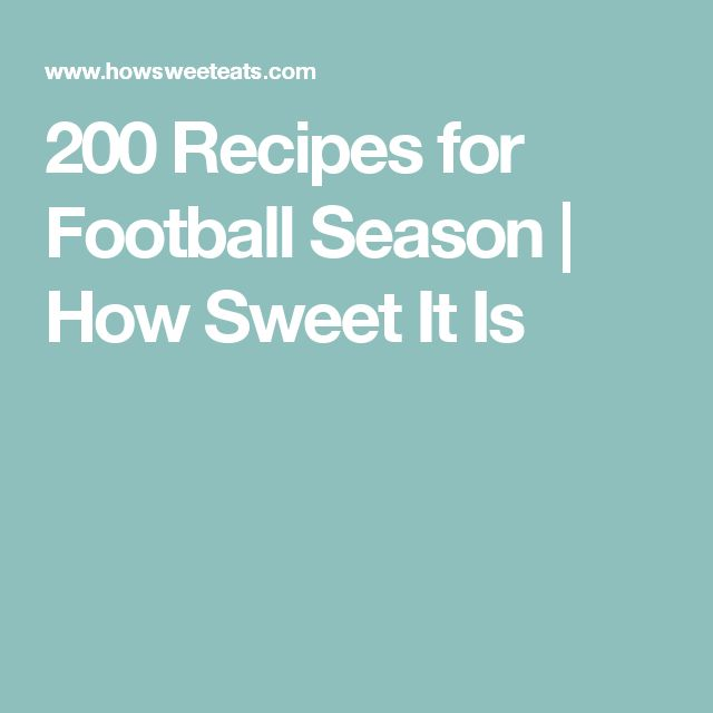 200 Recipes for Football Season | How Sweet It Is