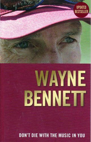 Don't Die with the Music in You by Wayne Bennett  Biographies BENNETT