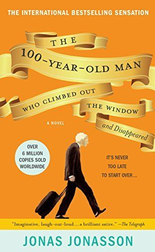 The 100-Year-Old Man Who Climbed Out the Window by Jonas Jonasson