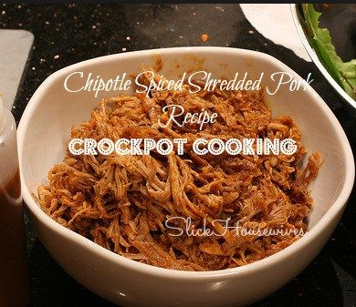 Chipotle Spiced Shredded Pork Recipe Here is another great Pulled Pork Recipe plus you get to put it in a crockpot and go!!! Chipotle Spiced Shredded Pork Recipe!! YUMMY
