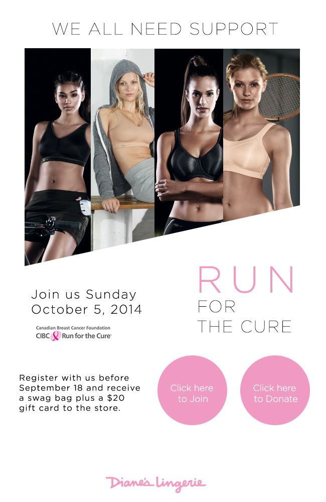Join Diane's Lingerie on Sunday, October 5th, 2014 for CIBC Run for the Cure! Click image for link to register or donate. Register with Diane's Lingerie for CIBC Run for the Cure before Sept 18th, 2014 and receive a swag bag plus a $20 gift card to the store.