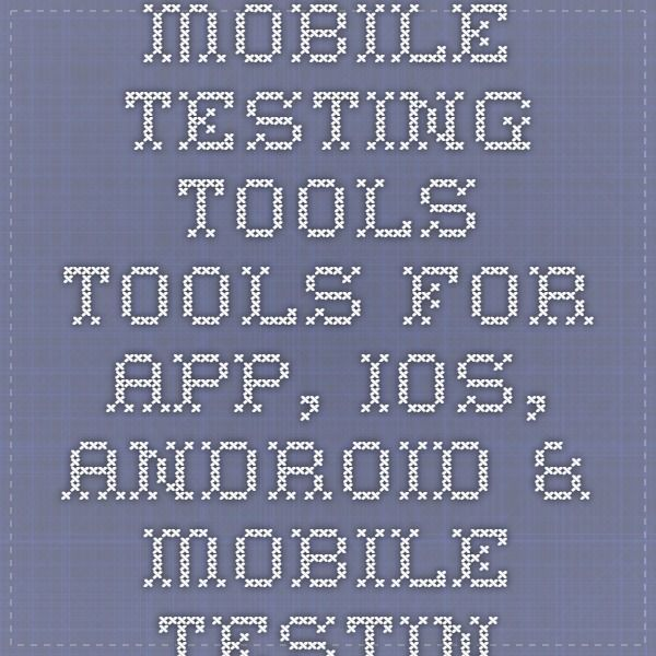 Mobile Testing Tools - Tools for App, iOS, Android & Mobile Testing