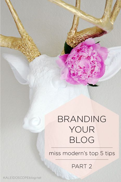 Branding Your Blog // Part 2: Miss Modern's Top 5 Tips
