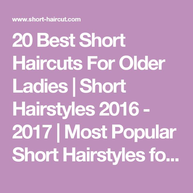 20 Best Short Haircuts For Older Ladies | Short Hairstyles 2016 - 2017 | Most Popular Short Hairstyles for 2017