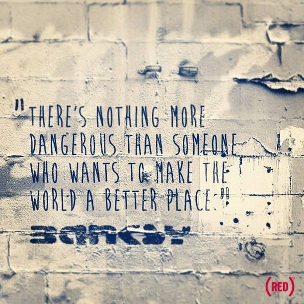 """There's nothing more dangerous than someone who wants to make the world a better place."" - Banksy. #banksyny #quote"