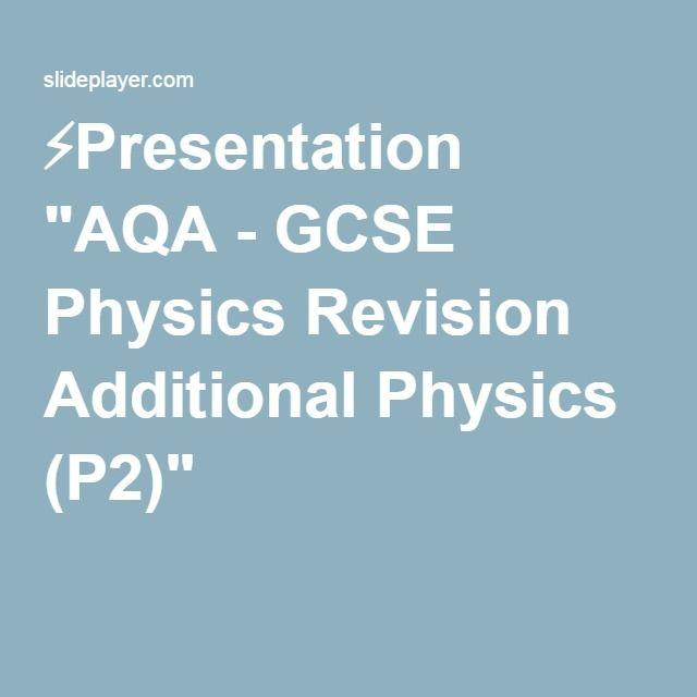 "⚡Presentation ""AQA - GCSE Physics Revision Additional Physics (P2)"""