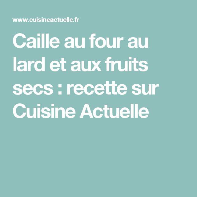 Caille au four au lard et aux fruits secs : recette sur Cuisine Actuelle