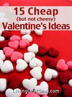 15 Cheap But Not Cheesy Valentine's Day Ideas Valentines day ideas, #valentine