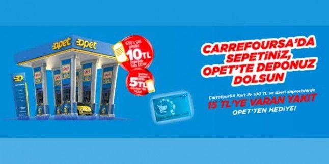 Carrefour opet kampanyası 100 TL harcamaya 15 TL yakıt hediye