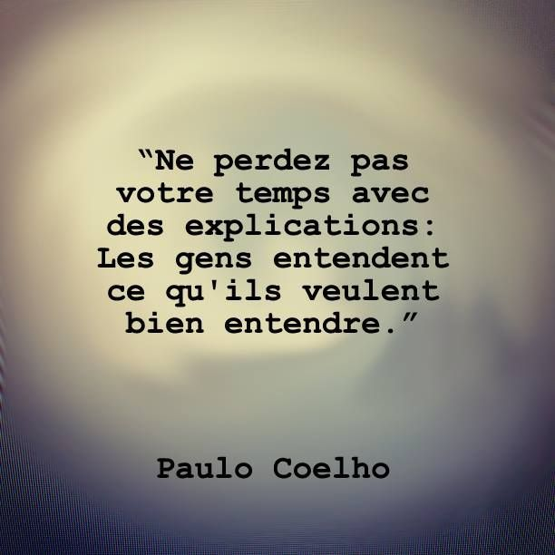 Don't lose your time with explications: people only believe what they want to believe. - Paulo Coelho